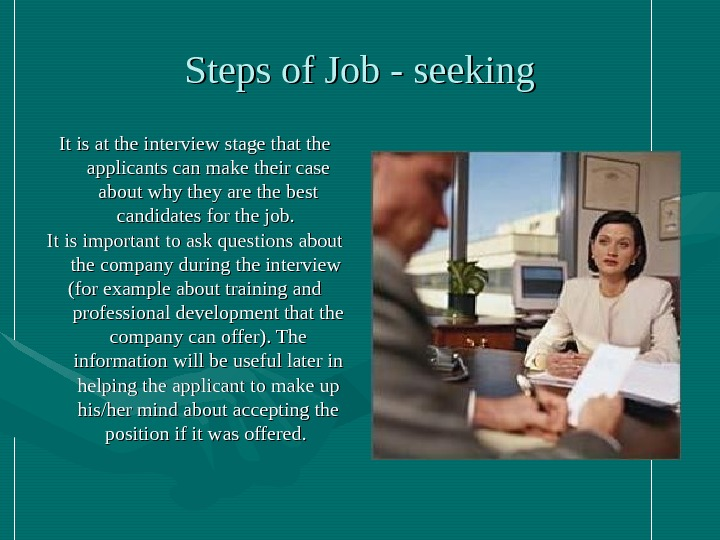 Steps of  Job - seeking It is at the interview stage that the applicants can