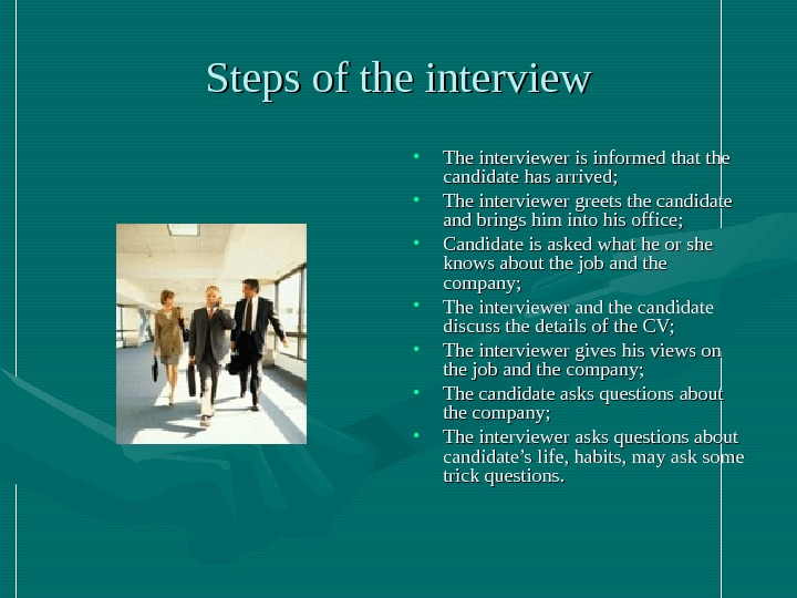 Steps of the interview • The interviewer is informed that the candidate has arrived;  •