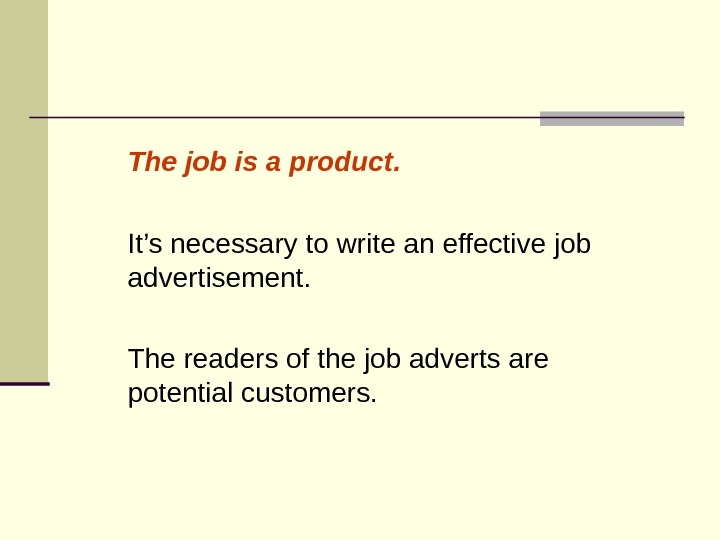 The job is a product. It's necessary to write an effective job advertisement. The