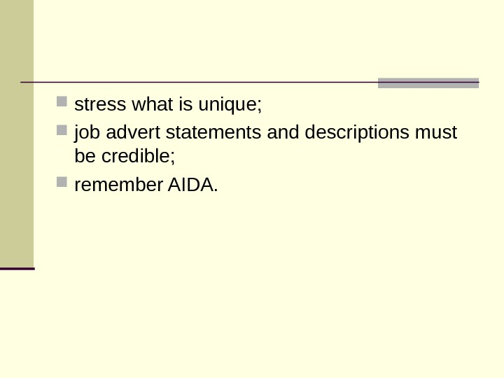 stress what is unique;  job advert statements and descriptions must be credible;
