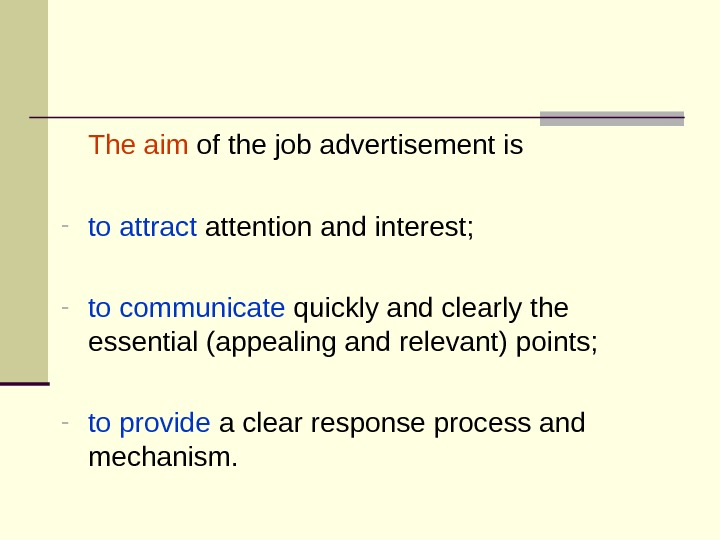 The aim of the job advertisement is - to attract attention and interest; -