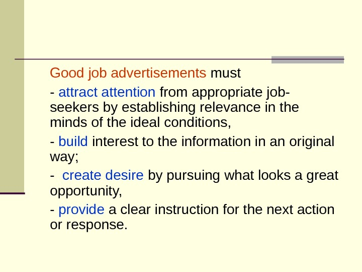 Good job advertisements must  - attract attention from appropriate job- seekers by establishing
