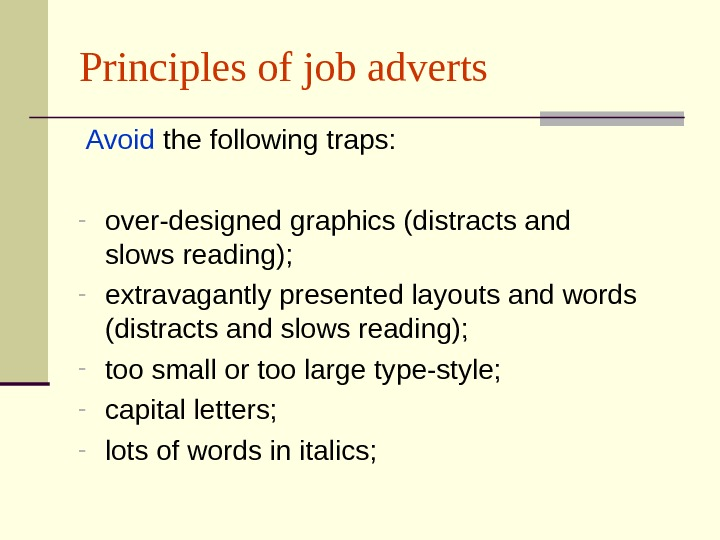 Principles of job adverts  Avoid the following traps: - over-designed graphics (distracts and