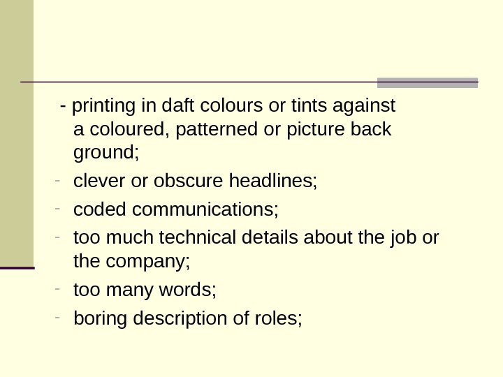 - printing in daft colours or tints against  a coloured, patterned or picture back