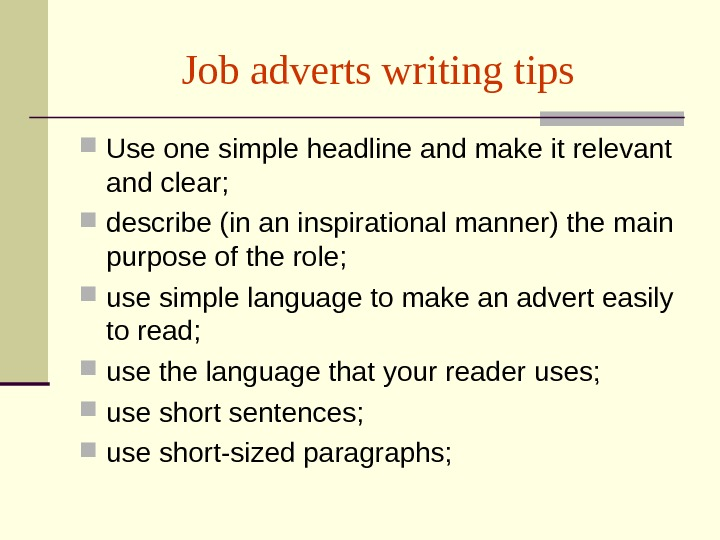 Job adverts writing tips Use one simple headline and make it relevant and clear;