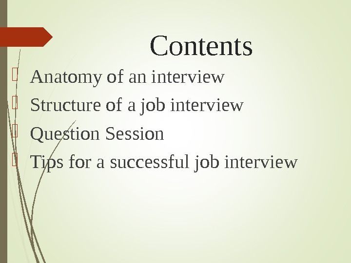 Contents  Anatomy of an interview  Structure of a job interview  Question Session