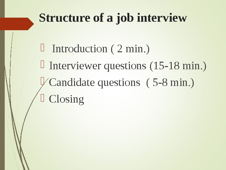 Structure of a job interview  Introduction ( 2 min. ) Interviewer questions  (15 -18
