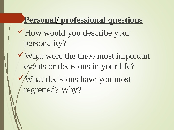 Personal / professional questions How would you describe your personality ?  What were three