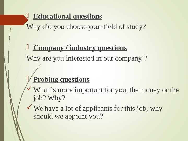 Educational questions Why did you choose your field of study ?  Company / industry