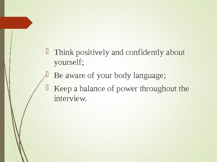 Think positively and confidently about yourself;  Be aware of your body language;  Keep