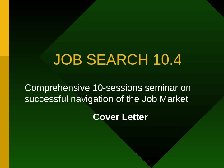 JOB SEARCH 10. 4 Comprehensive 10 -sessions seminar on successful navigation of the Job
