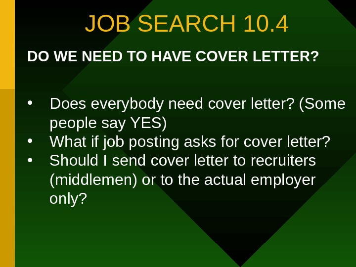 JOB SEARCH 10. 4 DO WE NEED TO HAVE COVER LETTER?  • Does