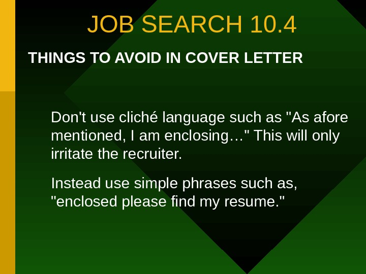 JOB SEARCH 10. 4 THINGS TO AVOID IN COVER LETTER Don't use cliché language