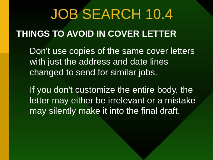 JOB SEARCH 10. 4 THINGS TO AVOID IN COVER LETTER Don't use copies of