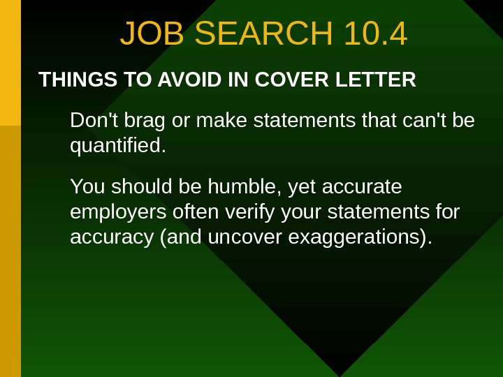 JOB SEARCH 10. 4 THINGS TO AVOID IN COVER LETTER Don't brag or make