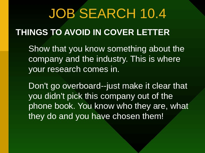 JOB SEARCH 10. 4 THINGS TO AVOID IN COVER LETTER Show that you know