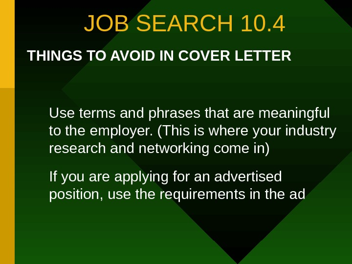 JOB SEARCH 10. 4 THINGS TO AVOID IN COVER LETTER Use terms and phrases
