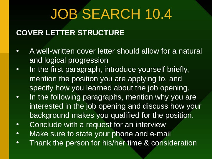 JOB SEARCH 10. 4 COVER LETTER STRUCTURE • A well-written cover letter should allow