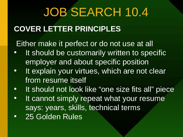 JOB SEARCH 10. 4 COVER LETTER PRINCIPLES  Either make it perfect or do
