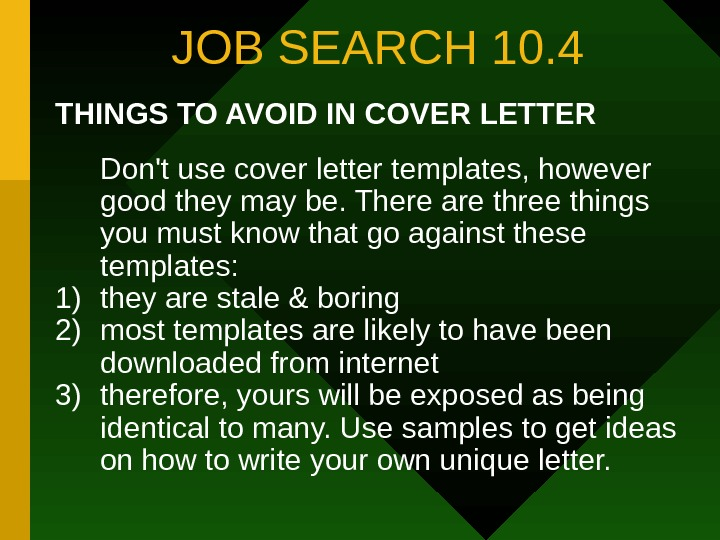 JOB SEARCH 10. 4 THINGS TO AVOID IN COVER LETTER Don't use cover letter