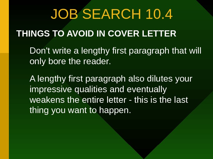 JOB SEARCH 10. 4 THINGS TO AVOID IN COVER LETTER Don't write a lengthy