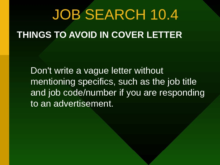 JOB SEARCH 10. 4 THINGS TO AVOID IN COVER LETTER Don't write a vague
