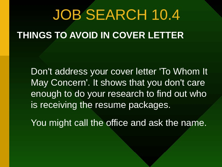 JOB SEARCH 10. 4 THINGS TO AVOID IN COVER LETTER Don't address your cover