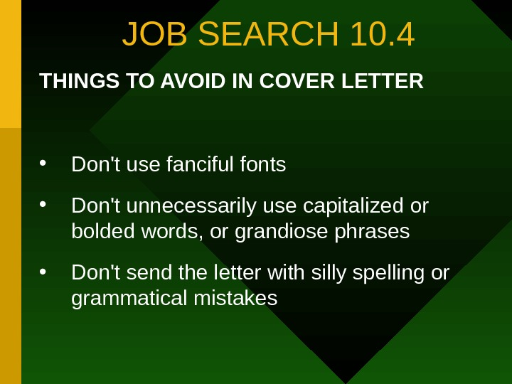 JOB SEARCH 10. 4 THINGS TO AVOID IN COVER LETTER • Don't use fanciful