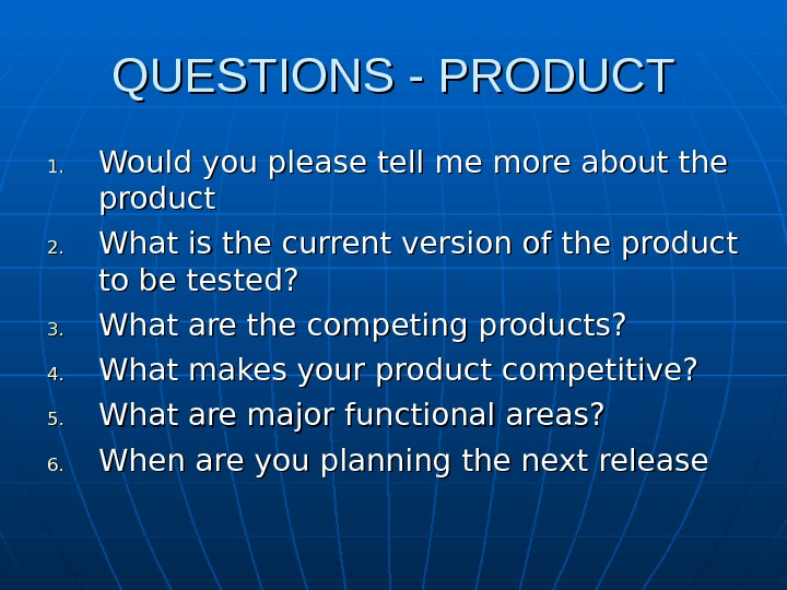 QUESTIONS - PRODUCT 1. 1. Would you please tell me more about the product
