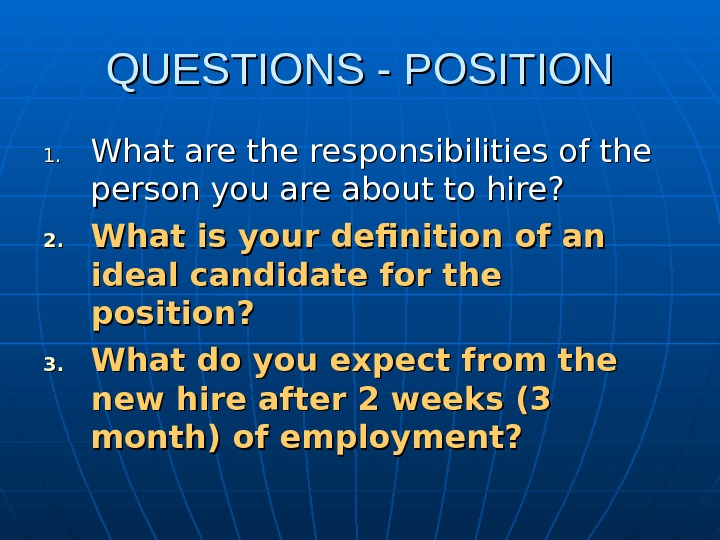 QUESTIONS - POSITION 1. 1. What are the responsibilities of the person you are