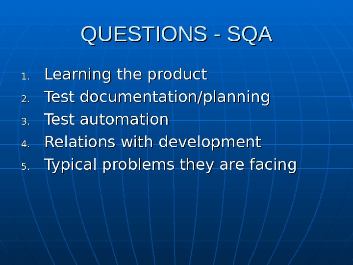 QUESTIONS - SQA 1. 1. Learning the product 2. 2. Test documentation/planning 3. 3.