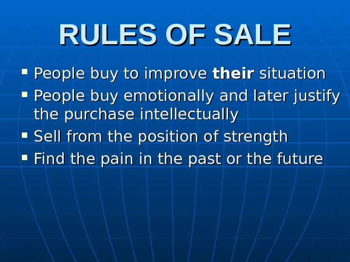 RULES OF SALE People buy to improve their situation People buy emotionally and later
