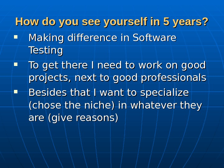 How do you see yourself in 5 years?  Making difference in Software Testing