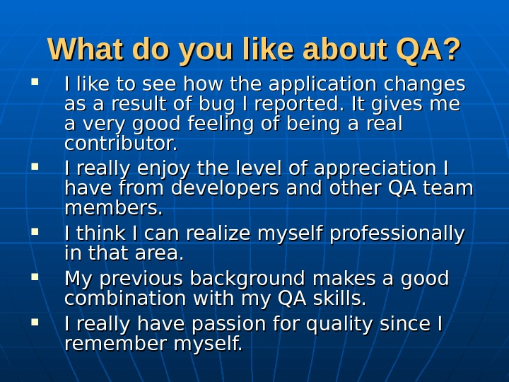 What do you like about QA?  I like to see how the application