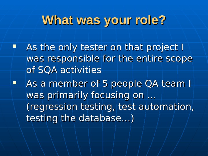 What was your role?  As the only tester on that project I was