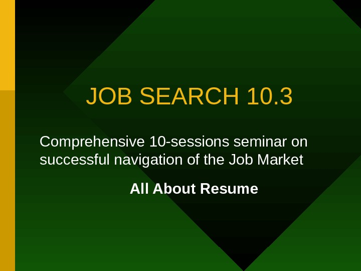 JOB SEARCH 10. 3 Comprehensive 10 -sessions seminar on successful navigation of the Job