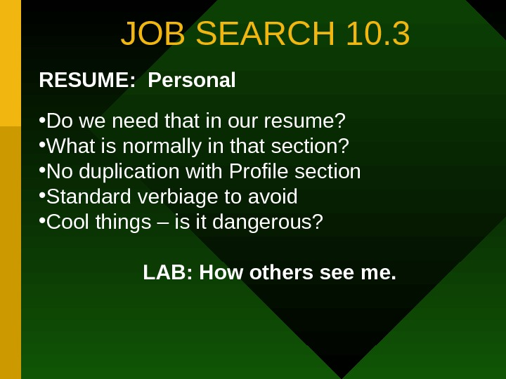 JOB SEARCH 10. 3 RESUME:  Personal • Do we need that in our