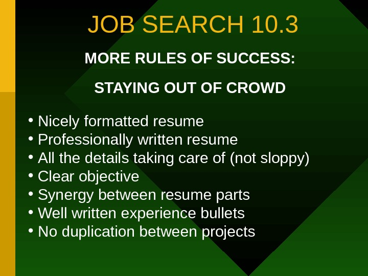 JOB SEARCH 10. 3 MORE RULES OF SUCCESS: STAYING OUT OF CROWD •