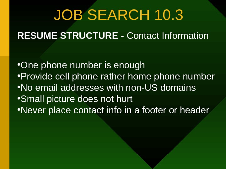 JOB SEARCH 10. 3 RESUME STRUCTURE - Contact Information • One phone number is