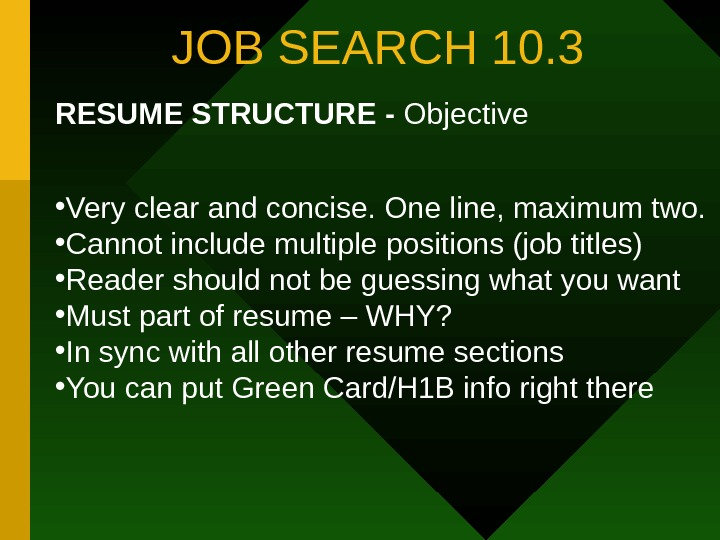 JOB SEARCH 10. 3 RESUME STRUCTURE - Objective • Very clear and concise. One
