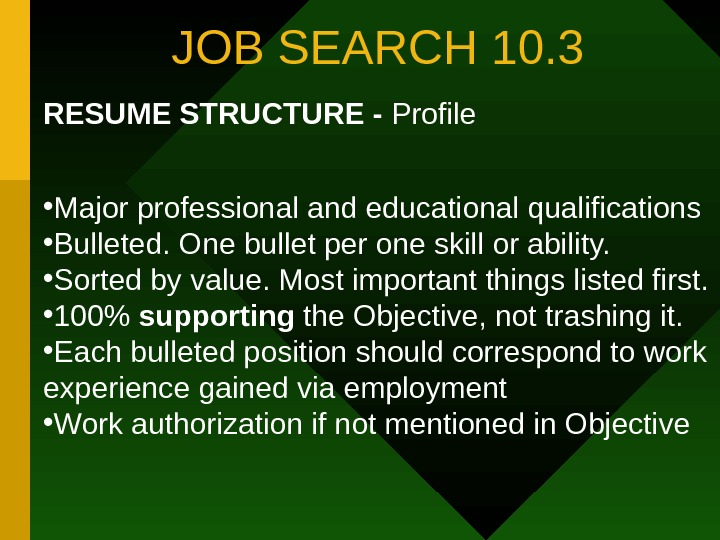 JOB SEARCH 10. 3 RESUME STRUCTURE - Profile • Major professional and educational qualifications