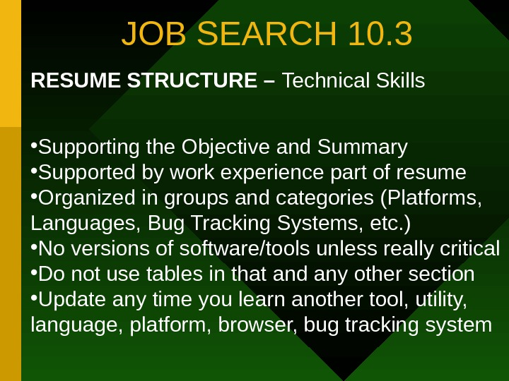 JOB SEARCH 10. 3 RESUME STRUCTURE – Technical Skills • Supporting the Objective and