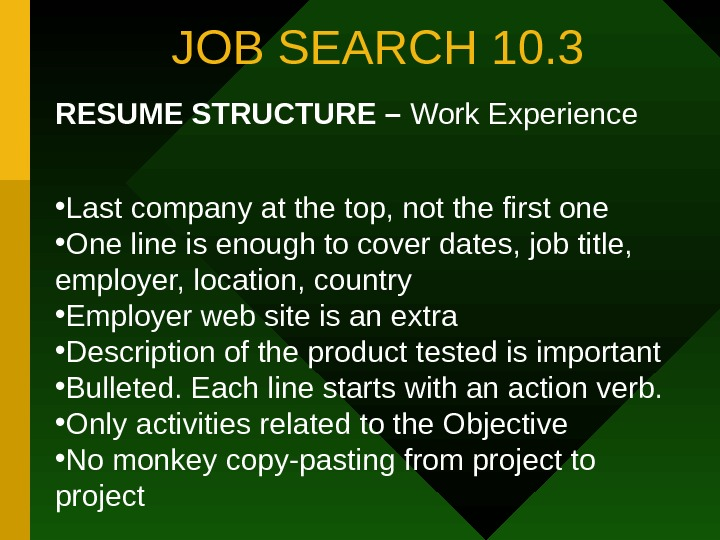 JOB SEARCH 10. 3 RESUME STRUCTURE – Work Experience • Last company at the