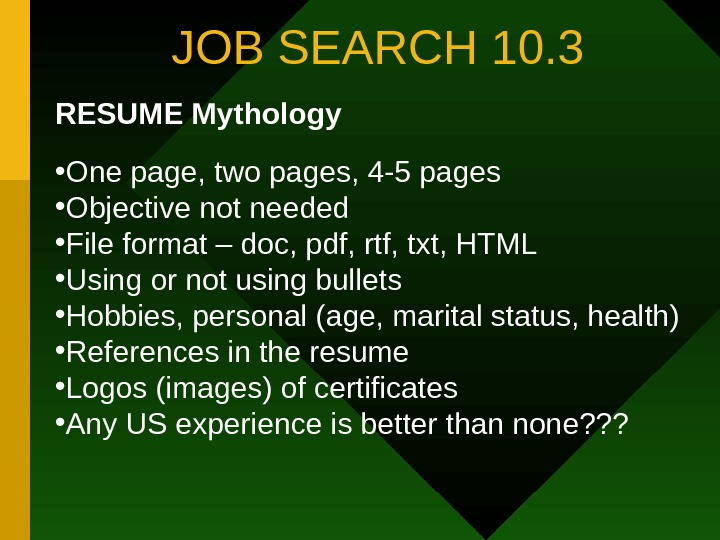 JOB SEARCH 10. 3 RESUME Mythology • One page, two pages, 4 -5 pages