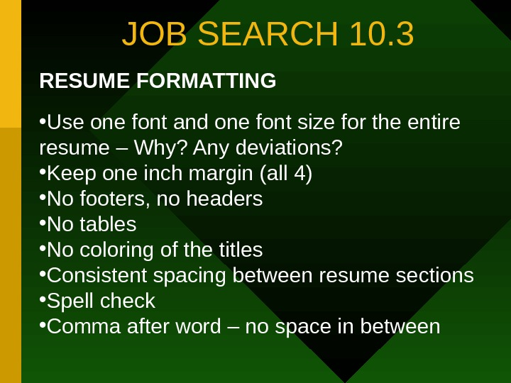 JOB SEARCH 10. 3 RESUME FORMATTING • Use one font and one font size