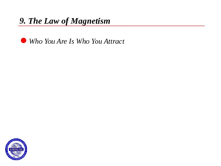 9. The Law of Magnetism  Who You Are Is Who You Attract