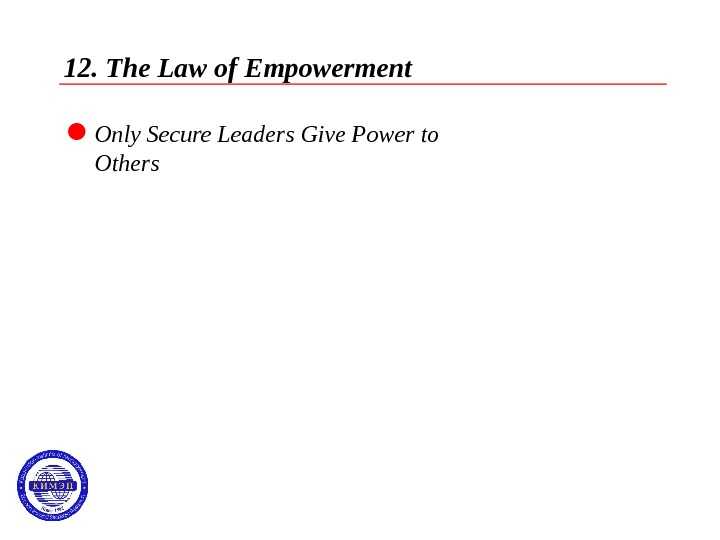 12. The Law of Empowerment  Only Secure Leaders Give Power to Others