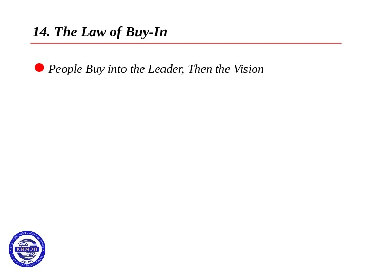 14. The Law of Buy-In  People Buy into the Leader, Then the Vision
