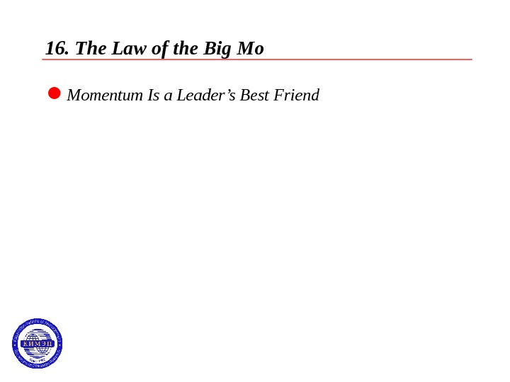 16. The Law of the Big Mo  Momentum Is a Leader's Best Friend