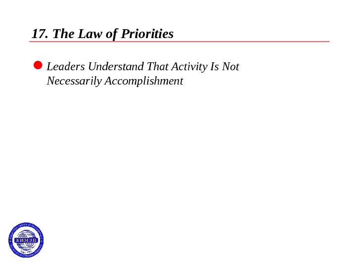 17. The Law of Priorities  Leaders Understand That Activity Is Not Necessarily Accomplishment